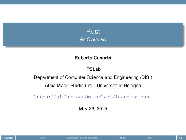 Rust An Overview Roberto Casadei PSLab Department of Computer Science and Engineering (DISI) Alma Mater Studiorum – Univer...