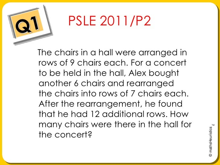 Q1<br />   PSLE 2011/P2<br />Thechairs in a hall were arranged in rows of9 chairs each. For a concert to be held in the ...