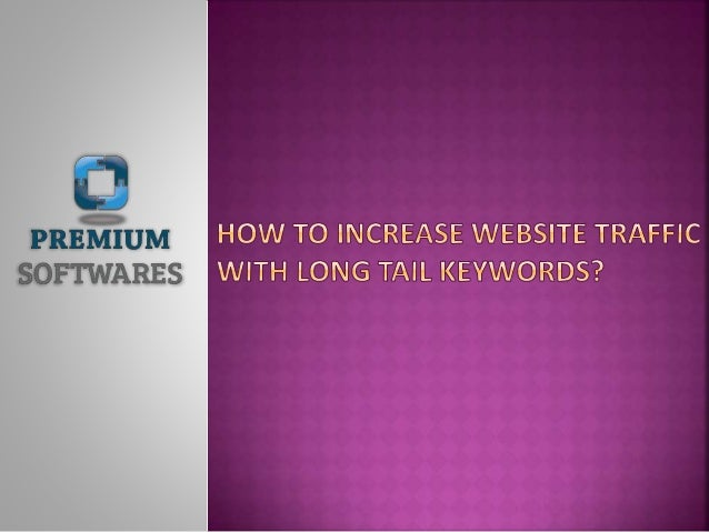 Increase your website traffic by making use of long tail keywords?