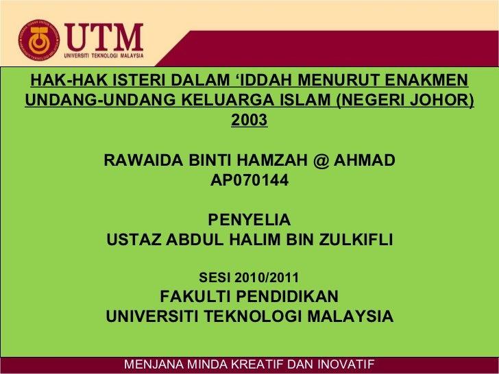 HAK-HAK ISTERI DALAM 'IDDAH MENURUT ENAKMENUNDANG-UNDANG KELUARGA ISLAM (NEGERI JOHOR)                    2003       RAWAI...