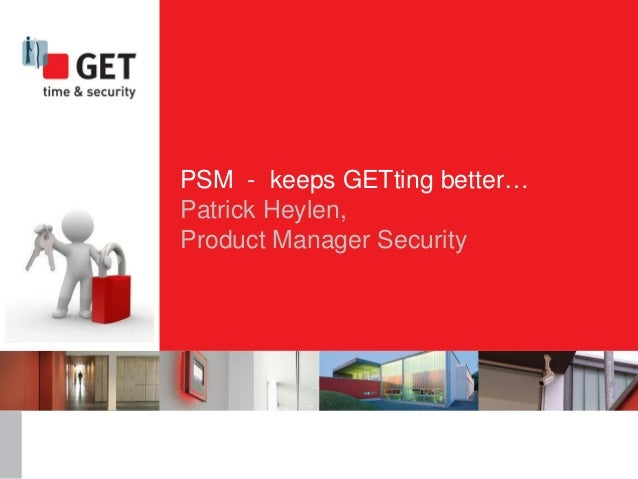 PSM - keeps GETting better… Patrick Heylen, Product Manager Security