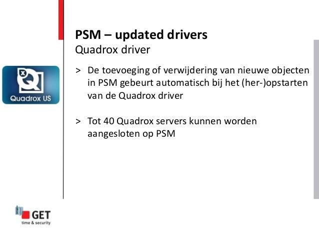 > De toevoeging of verwijdering van nieuwe objecten in PSM gebeurt automatisch bij het (her-)opstarten van de Quadrox driv...