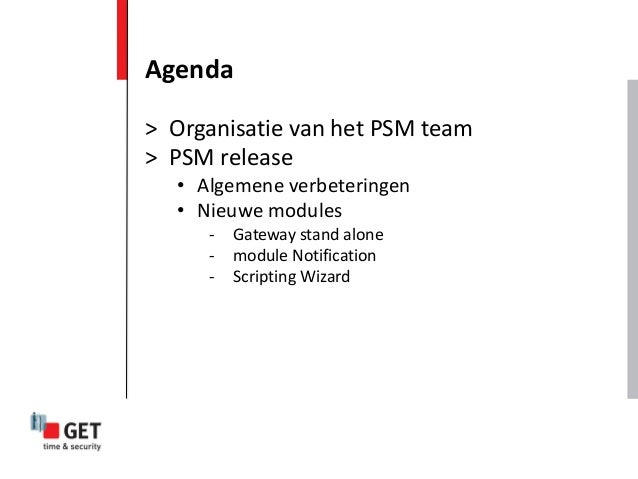 Agenda > Organisatie van het PSM team > PSM release • Algemene verbeteringen • Nieuwe modules - Gateway stand alone - modu...