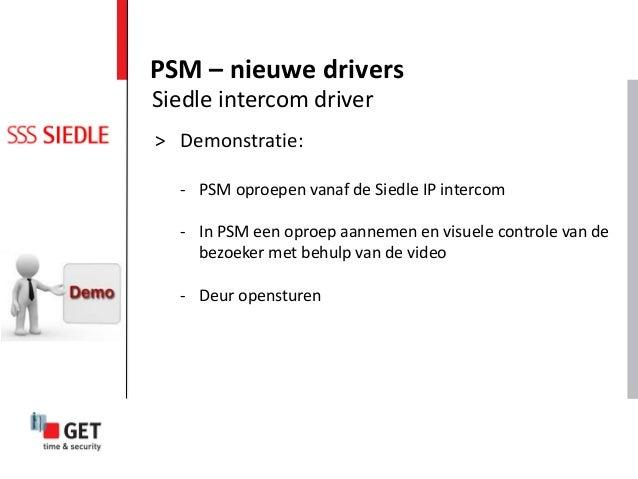 PSM – nieuwe drivers Siedle intercom driver > Demonstratie: - PSM oproepen vanaf de Siedle IP intercom - In PSM een oproep...
