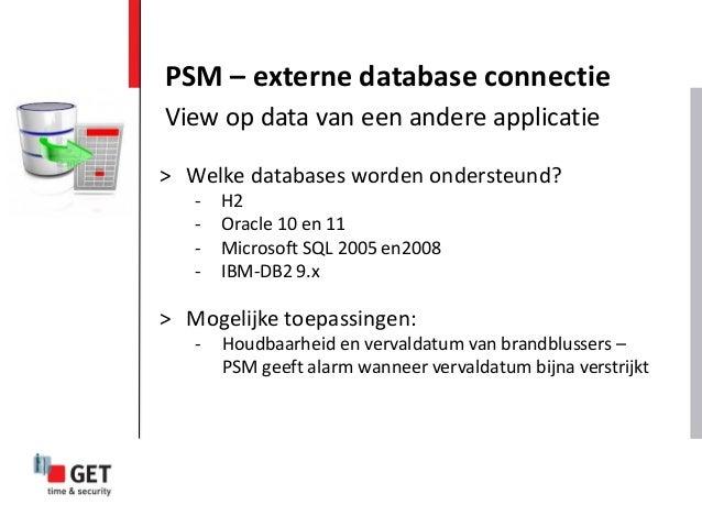 PSM – externe database connectie > Welke databases worden ondersteund? - H2 - Oracle 10 en 11 - Microsoft SQL 2005 en2008 ...