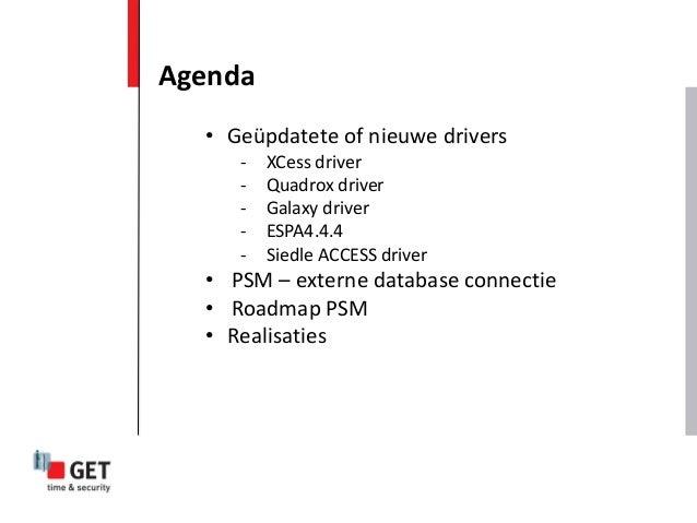 Agenda • Geüpdatete of nieuwe drivers - XCess driver - Quadrox driver - Galaxy driver - ESPA4.4.4 - Siedle ACCESS driver •...