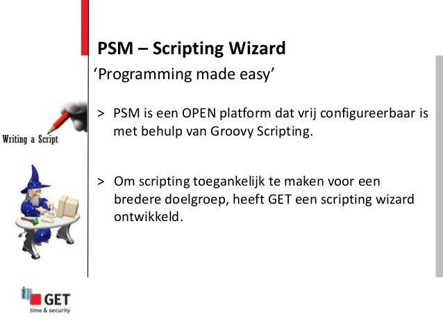 PSM – Scripting Wizard 'Programming made easy' > PSM is een OPEN platform dat vrij configureerbaar is met behulp van Groov...