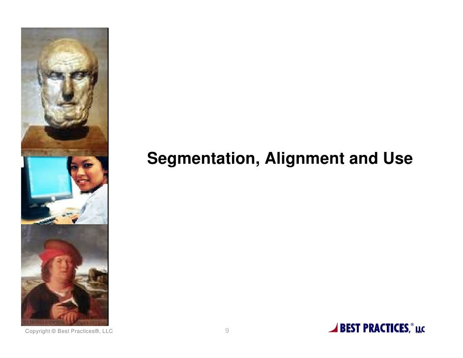 Segmentation, Alignment and UseCopyright © Best Practices®, LLC            9            BEST PRACTICES,®                  ...