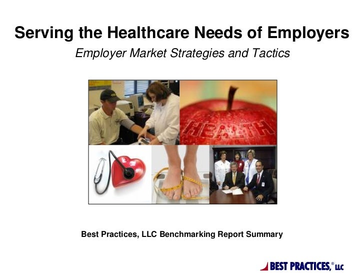 Serving the Healthcare Needs of Employers       Employer Market Strategies and Tactics        Best Practices, LLC Benchmar...