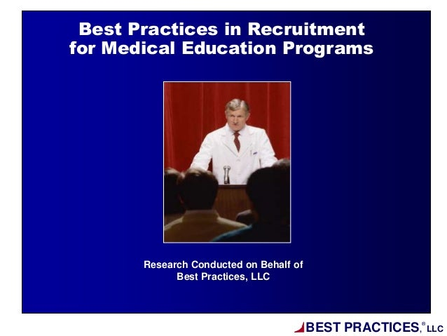 BEST PRACTICES,®LLCResearch Conducted on Behalf ofBest Practices, LLCBest Practices in Recruitmentfor Medical Education Pr...