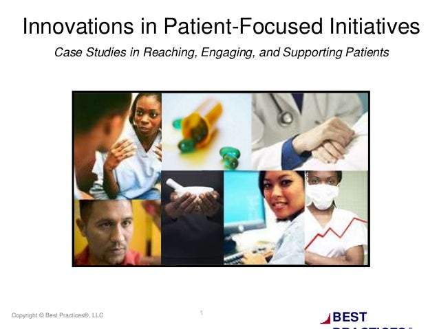 BESTCopyright © Best Practices®, LLC 1Innovations in Patient-Focused InitiativesCase Studies in Reaching, Engaging, and Su...