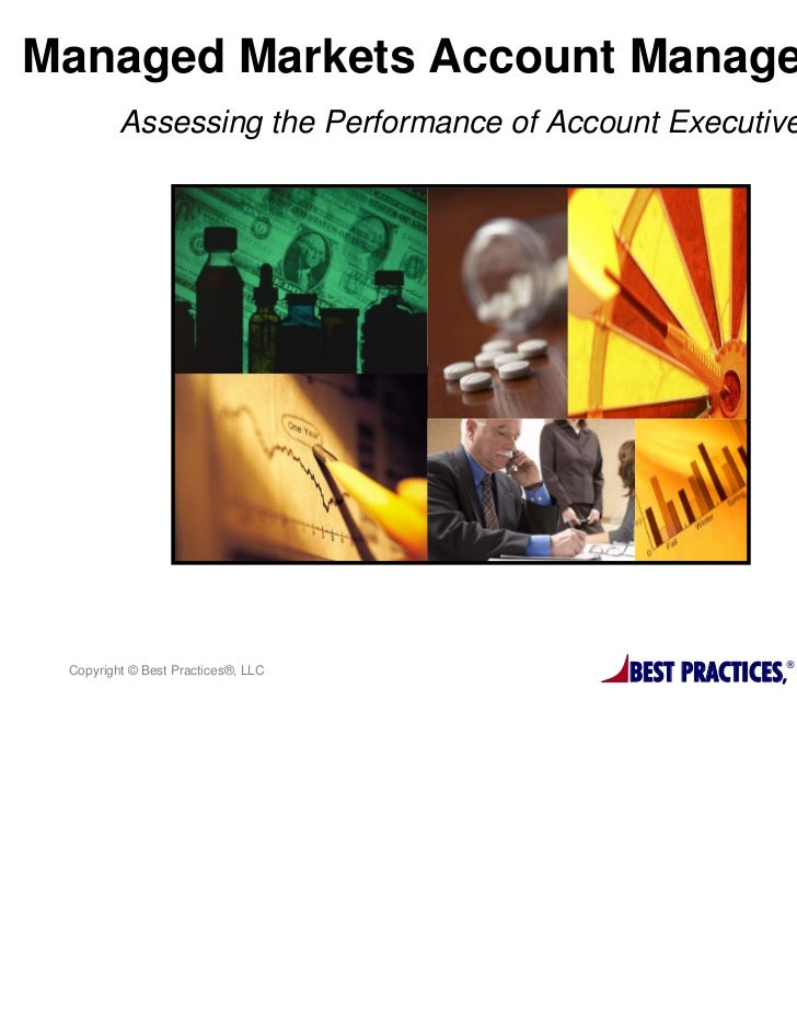 Managed Markets Account Management         Assessing the Performance of Account Executives Copyright © Best Practices®, LL...