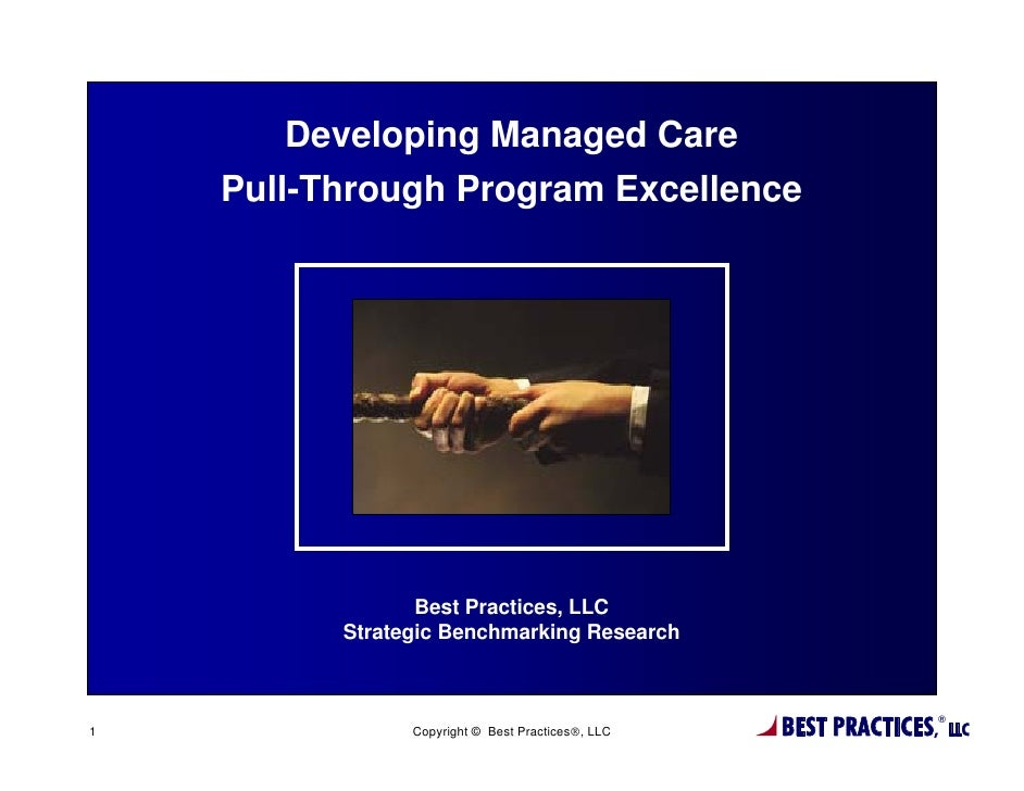 Developing Managed Care    Pull-Through Program Excellence                 Best Practices, LLC          Strategic Benchmar...
