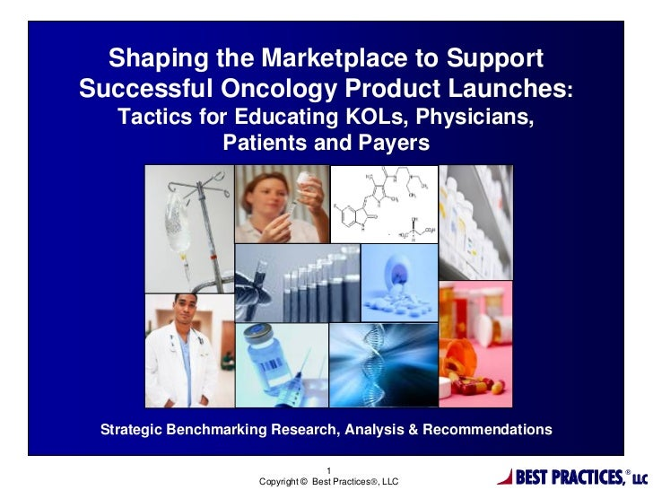 Shaping the Marketplace to SupportSuccessful Oncology Product Launches:   Tactics for Educating KOLs, Physicians,         ...