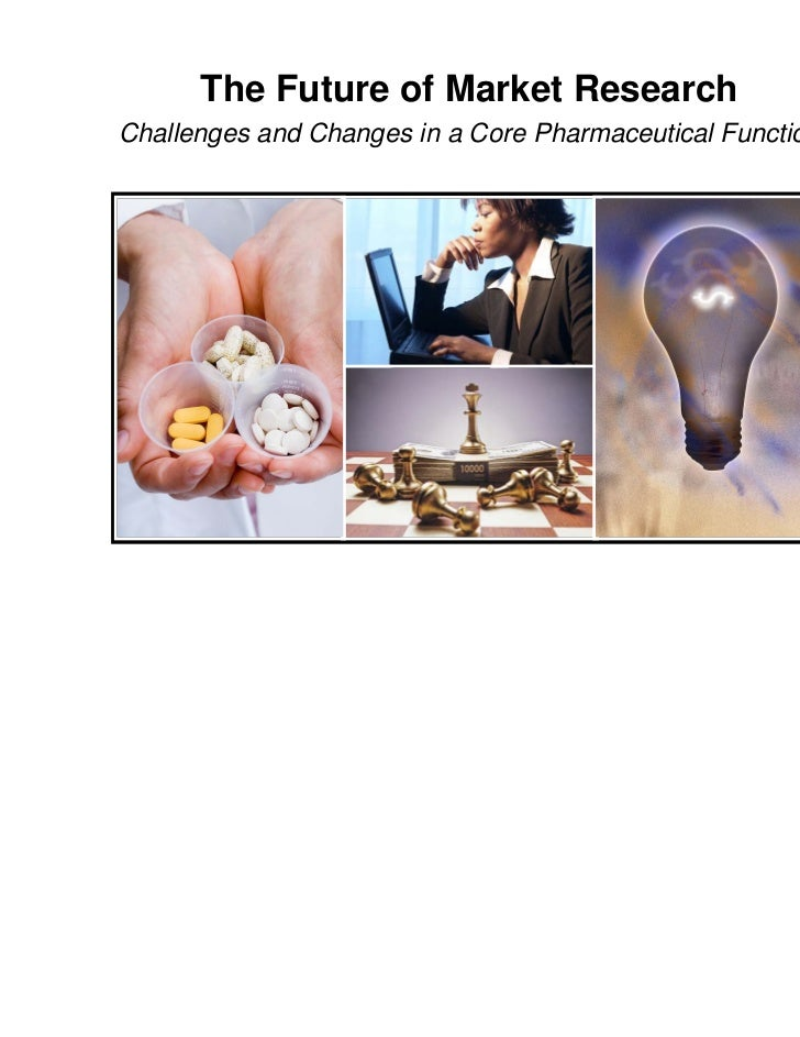 The Future of Market ResearchChallenges and Changes in a Core Pharmaceutical Function