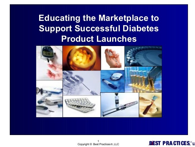BEST PRACTICES,®LL1Copyright © Best Practices®, LLCEducating the Marketplace toSupport Successful DiabetesProduct Launches