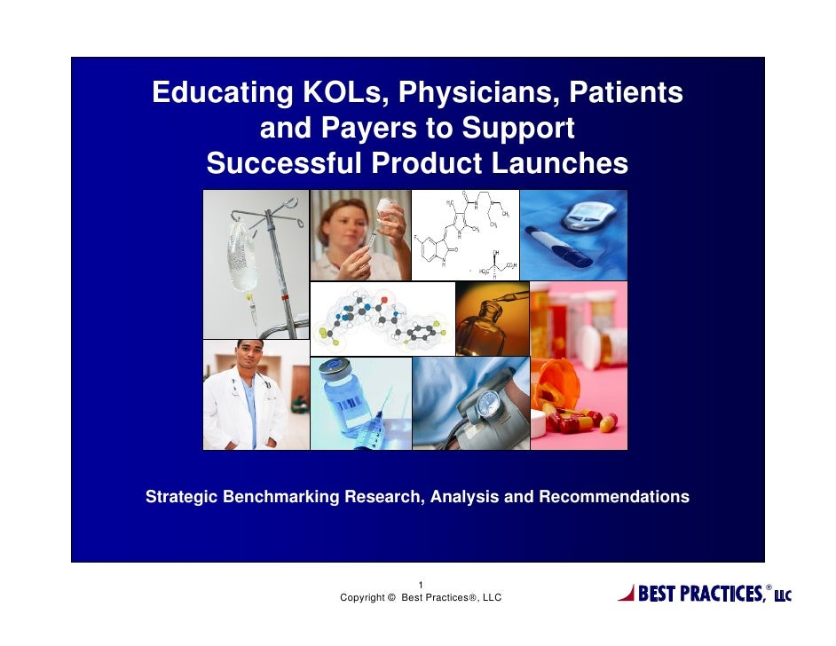 Educating KOLs, Physicians, Patients       and Payers to Support   Successful Product LaunchesStrategic Benchmarking Resea...