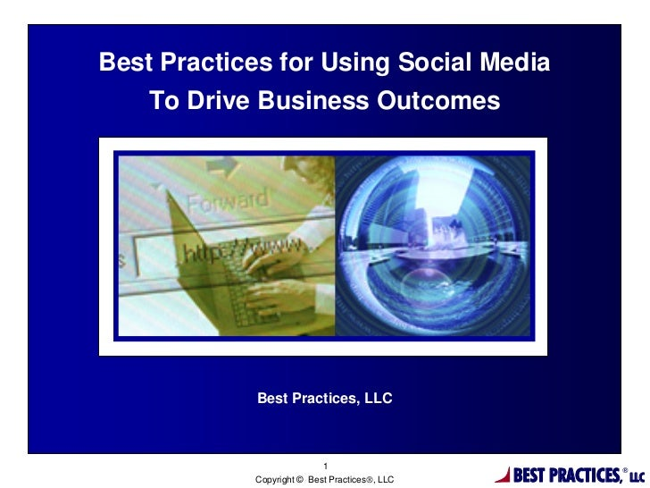 Best Practices for Using Social Media   To Drive Business Outcomes            Best Practices, LLC                         ...