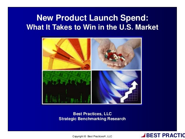BEST PRACTIC1Copyright © Best Practices , LLCBest Practices, LLCStrategic Benchmarking ResearchNew Product Launch Spend:Wh...