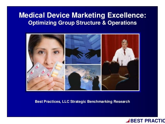 BEST PRACTICBest Practices, LLC Strategic Benchmarking ResearchMedical Device Marketing Excellence:Optimizing Group Struct...