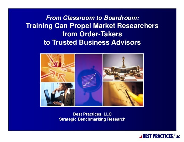 From Classroom to Boardroom:Training Can Propel Market Researchers            from Order-Takers      to Trusted Business A...