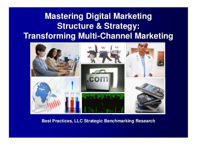 Mastering Digital MarketingStructure & Strategy:Transforming Multi-Channel MarketingBest Practices, LLC Strategic Benchmar...