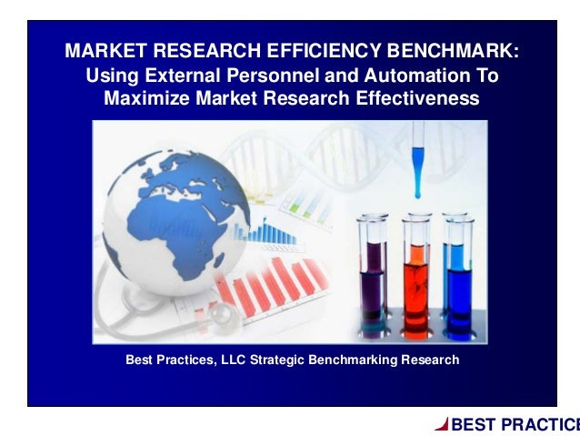 BEST PRACTICEBest Practices, LLC Strategic Benchmarking ResearchMARKET RESEARCH EFFICIENCY BENCHMARK:Using External Person...