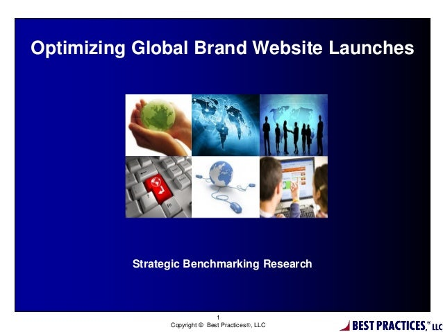 1 Copyright © Best Practices, LLC Optimizing Global Brand Website Launches Strategic Benchmarking Research