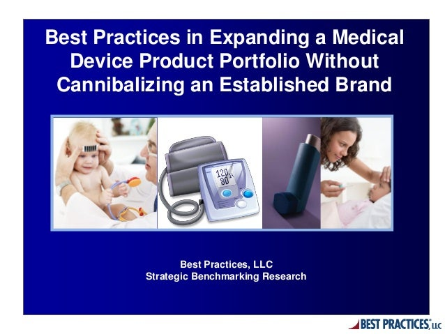 Best Practices, LLC Strategic Benchmarking Research Best Practices in Expanding a Medical Device Product Portfolio Without...