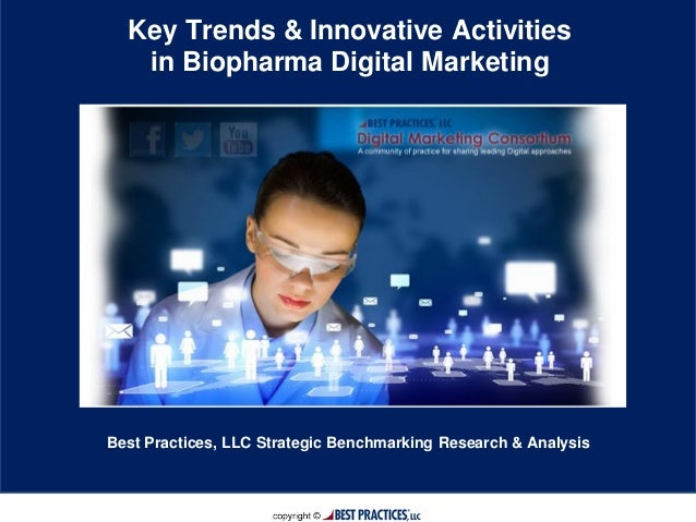 Page | 1 Key Trends & Innovative Activities in Biopharma Digital Marketing Best Practices, LLC Strategic Benchmarking Rese...