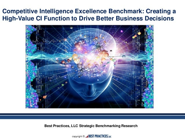 Best Practices, LLC Strategic Benchmarking Research Competitive Intelligence Excellence Benchmark: Creating a High-Value C...