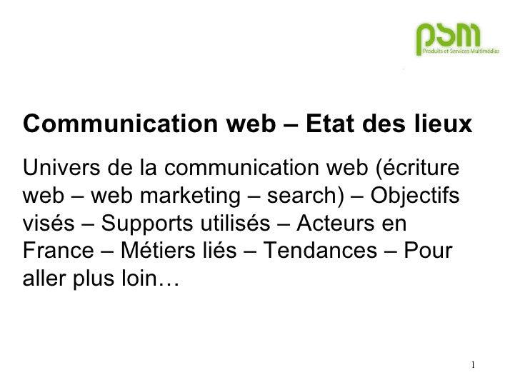 Communication web – Etat des lieux Univers de la communication web (écriture web – web marketing – search) – Objectifs vis...