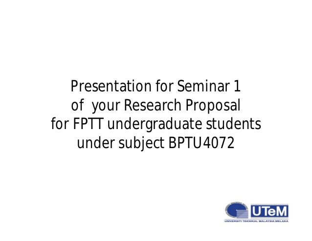 Presentation for Seminar 1    of your Research Proposalfor FPTT undergraduate students     under subject BPTU4072