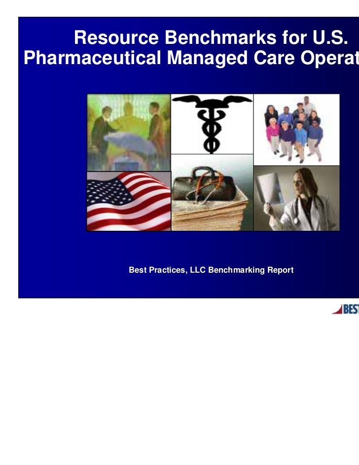 Resource Benchmarks for U.S.Pharmaceutical Managed Care Operations          Best Practices, LLC Benchmarking Report