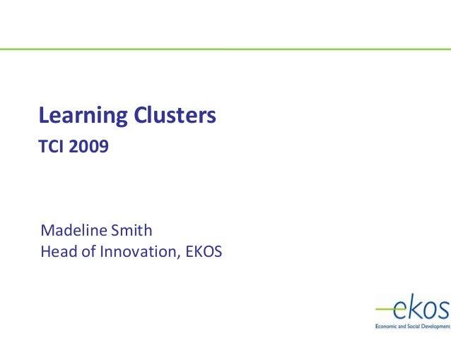 Madeline SmithHead of Innovation, EKOSLearning ClustersTCI 2009