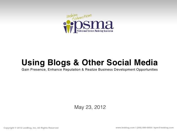 Using Blogs & Other Social Media                Gain Presence, Enhance Reputation & Realize Business Development Opportuni...