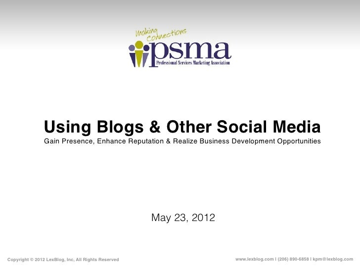 Using Blogs & Other Social Media                Gain Presence, Enhance Reputation & Realize Business Development Opportuni...