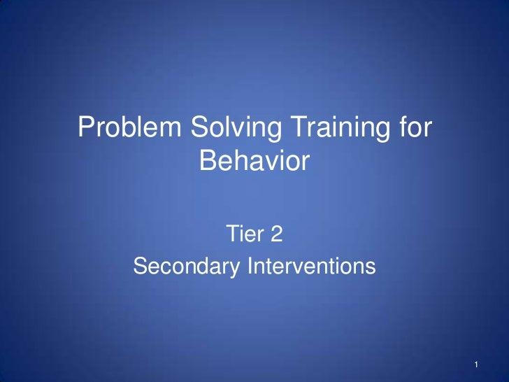 Problem Solving Training for        Behavior            Tier 2    Secondary Interventions                               1