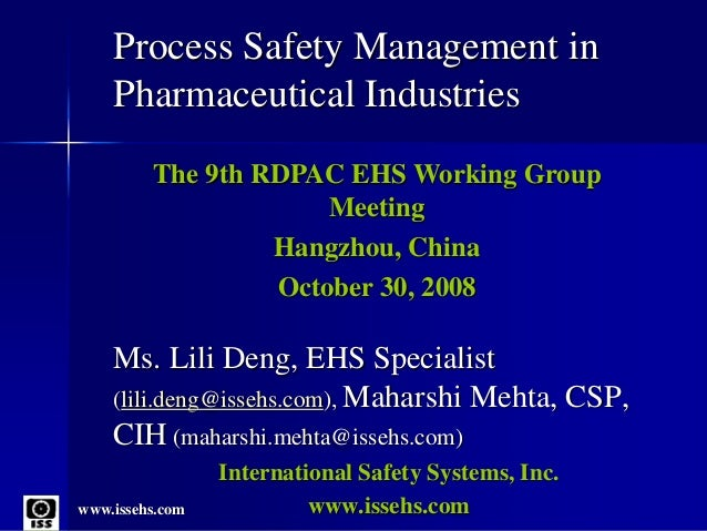 www.issehs.com Process Safety Management in Pharmaceutical Industries Ms. Lili Deng, EHS Specialist (lili.deng@issehs.com)...