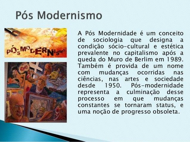 A Pós Modernidade é um conceito de sociologia que designa a condição sócio-cultural e estética prevalente no capitalismo a...