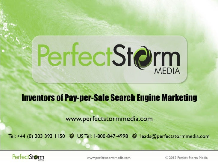 Inventors of Pay-per-Sale Search Engine Marketing                            www.perfectstormmedia.comTel: +44 (0) 203 393...