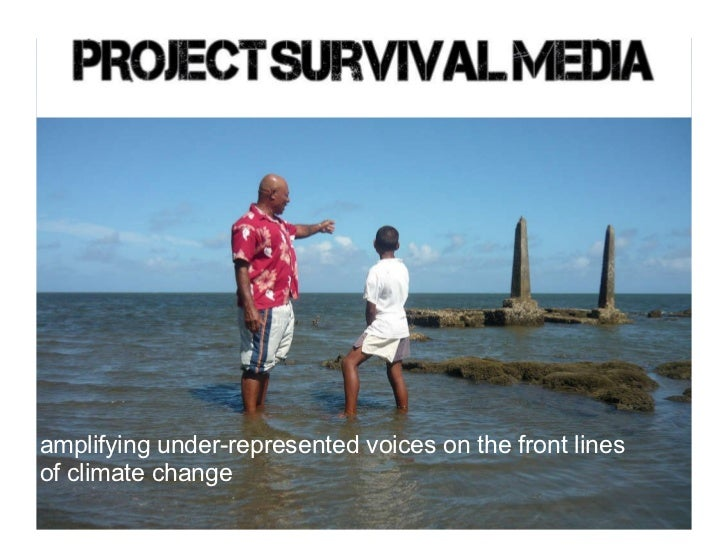 Project Survival Media Amplifying under-represented voices from the front lines of climate change  amplifying under-repre...