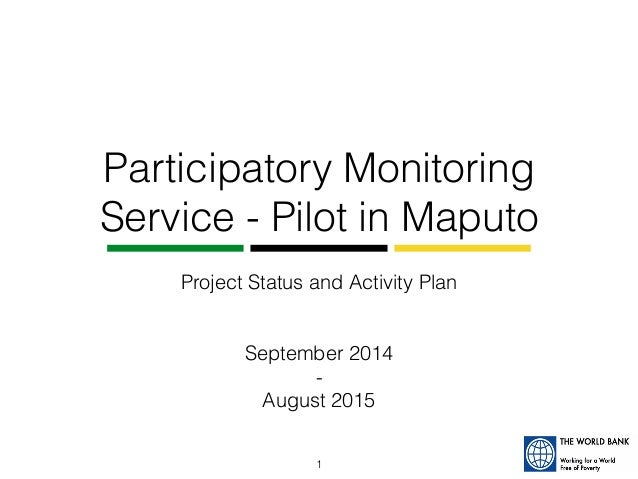 Participatory Monitoring  Service - Pilot in Maputo  Project Status and Activity Plan  September 2014  -  August 2015  1