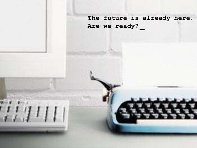 The future is already here.Are we ready? _