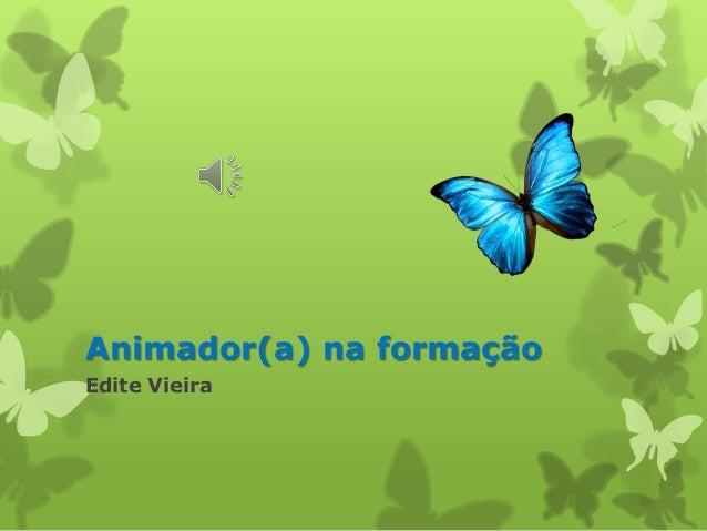Animador(a) na formação  Edite Vieira