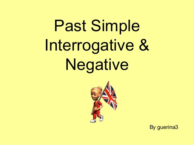 By guerina3 Past Simple Interrogative & Negative