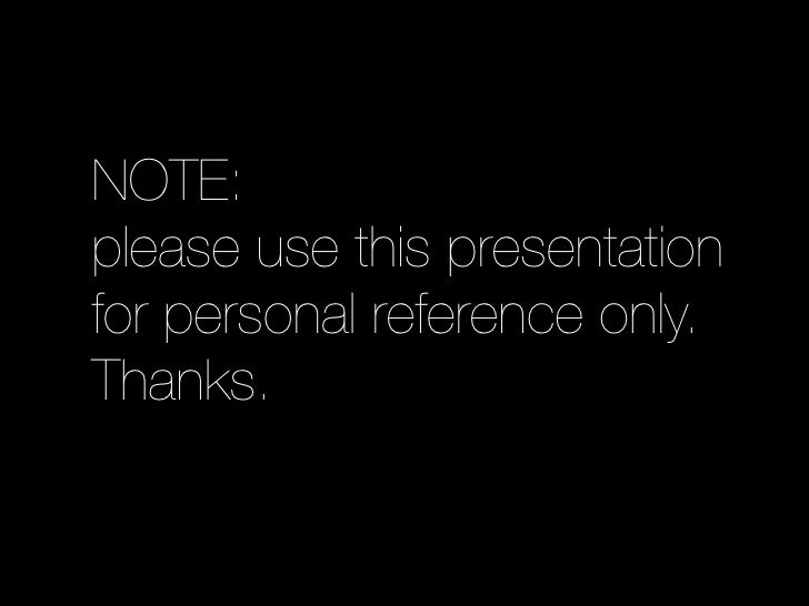 NOTE: please use this presentation for personal reference only. Thanks.