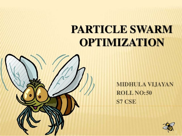 PARTICLE SWARM OPTIMIZATION  MIDHULA VIJAYAN ROLL NO:50 S7 CSE  1