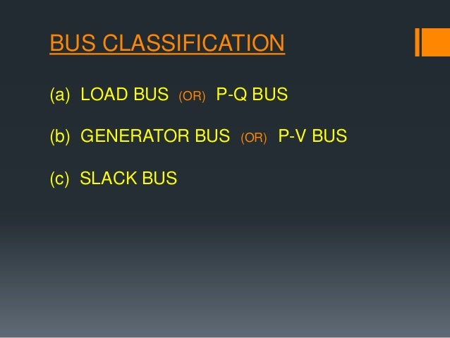 slack bus and slack generator For a bus to be slack bus of the system it must have generator connected to it  generally the bus having highest size generator is connected to it is taken as  slack.