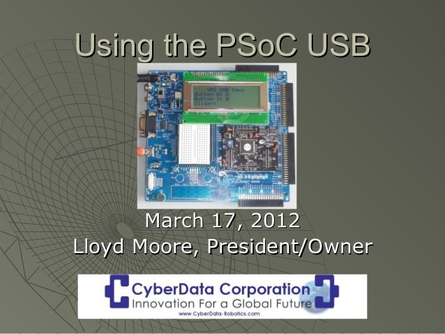 Using the PSoC USB       March 17, 2012Lloyd Moore, President/Owner